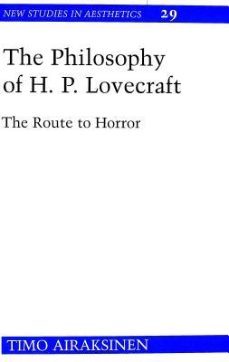 The Philosophy of H. P. Lovecraft: The Route to Horror  by  Timo Airaksinen