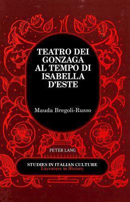 Teatro Dei Gonzaga Al Tempo Di Isabella D Este Mauda Bregoli-Russo
