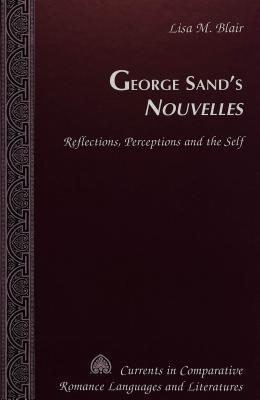 George Sands Nouvelles: Reflections, Perceptions and the Self  by  Lisa M. Blair