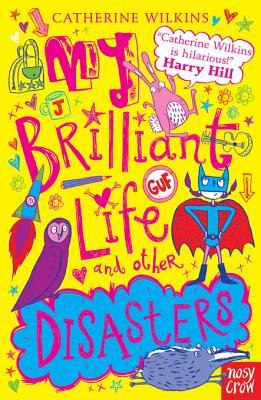 My Brilliant Life and Other Disasters Catherine Wilkins