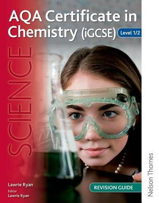 Aqa Certificate in Chemistry (Igcse) Level 1/2 Revision Guide Lawrie Ryan