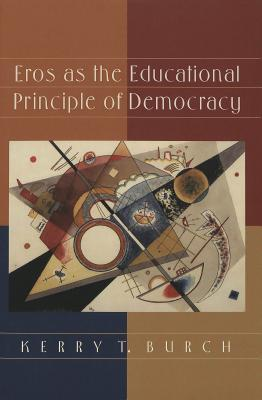 Eros as the Educational Principle of Democracy  by  Kerry T. Burch