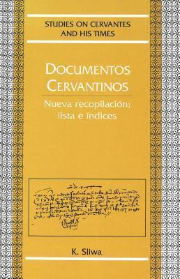 Documentos Cervantinos: Nueva Recopilación, Lista E índices  by  Krzysztof Sliwa