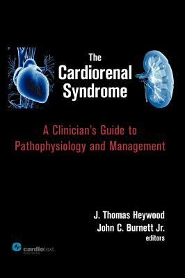 The Cardiorenal Syndrome: A Clinicians Guide to Pathophysiology and Management  by  J. Thomas Heywood