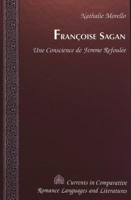 Françoise Sagan: Une Conscience De Femme Refoulée  by  Nathalie Morello