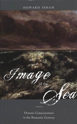 Image of the Sea: Oceanic Consciousness in the Romantic Century Howard Isham