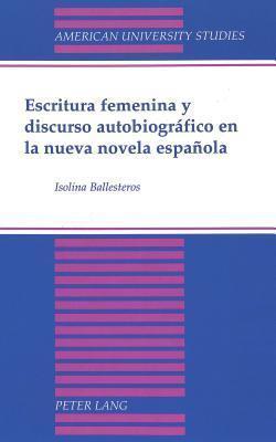 Escritura Femenina y Discurso Autobiografico En La Nueva Novela Espanola: Second Printing  by  Isolina Ballesteros