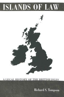 Islands of Law: A Legal History of the British Isles Richard S. Tompson