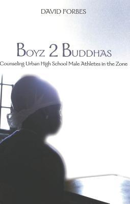 Boyz 2 Buddhas: Counseling Urban High School Male Athletes in the Zone  by  David Forbes
