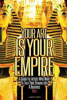 Your Art Is Your Empire  by  Lamont Carey