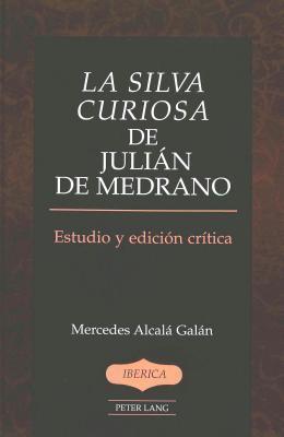 La Silva Curiosa de Julian de Medrano: Estudio y Edicion Critica Por Mercedes Alcala Galan  by  Julian De Medrano