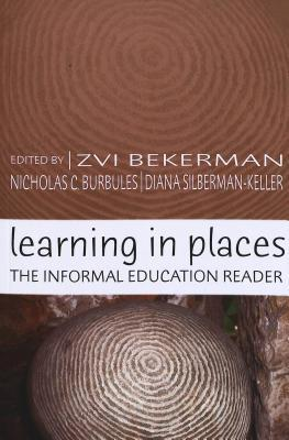 Learning in Places: The Informal Education Reader  by  Zvi Bekerman
