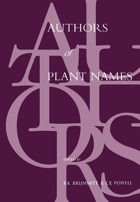 Authors Of Plant Names: A List Of Authors Of Scientific Names Of Plants, With Recommended Standard Forms Of Their Names, Including Abbreviations  by  R.K. Brummitt