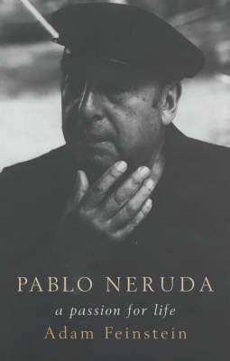 Neruda: A Passion for Life Adam Feinstein