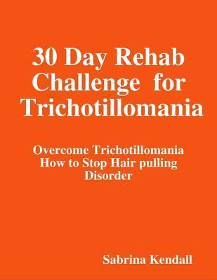 30 Day Rehab Challenge for Trichotillomania - Sabrina Kendall