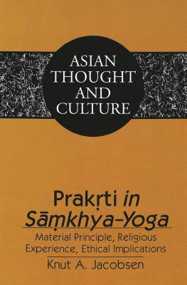 Prakrti In Samkhya Yoga: Material Principle, Religious Experience, Ethical Implications Knut A. Jacobsen