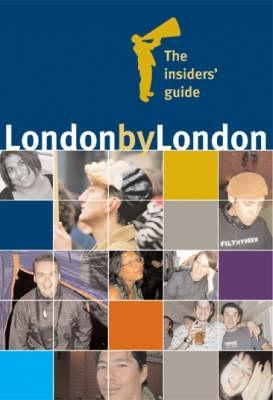 London  by  London: The Insiders Guide. Edited by Paul Carr and Clare Christian by Paul Carr