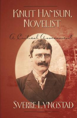 Knut Hamsun, Novelist: A Critical Assessment Sverre Lyngstad