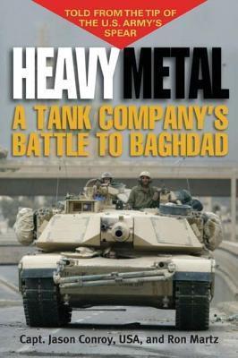 Heavy Metal: A Tank Companys Battle to Baghdad: A Tank Companys Battle to Baghdad Jason Conroy