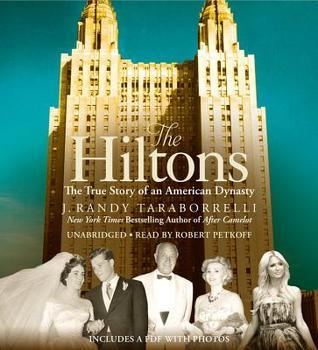 The Hiltons: A Family Dynasty  by  J. Randy Taraborelli