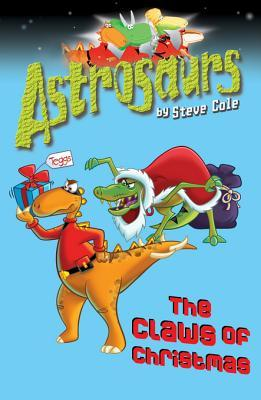 The Claws of Christmas (Astrosaurs: Book 11) Steve Cole
