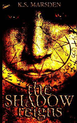 The Shadow Reigns  by  K.S. Marsden