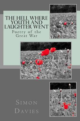 The Hell Where Youth and Laughter Went: Poetry of the First World War  by  MR Simon Davies