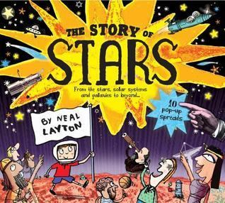 The Story of Stars: From the Stars, Solar Systems and Galaxies to Beyond in 10 Pop-Up Spreads Neal Layton