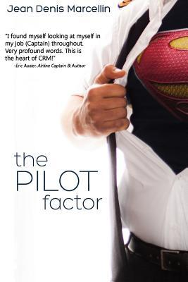 The Pilot Factor: A Fresh Look Into Crew Resource Management Jean Denis Marcellin