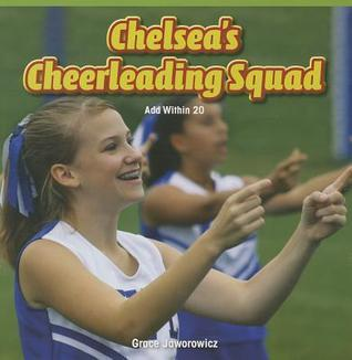 Chelseas Cheerleading Squad: Add Within 20  by  Grace Jaworowicz
