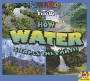 How Water Shapes the Earth  by  Aaron Carr