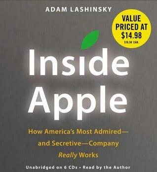 Inside Apple: How Americas Most Admired--and Secretive--Company Really Works  by  Adam Lashinsky