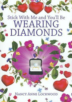 Stick with Me and Youll Be Wearing Diamonds  by  Nancy Anne Lockwood