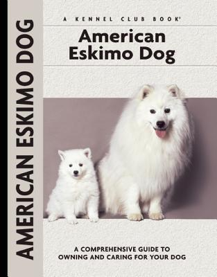 American Eskimo Dog: A Comprehensive Guide to Owning and Caring for Your Dog: A Comprehensive Guide to Owning and Caring for Your Dog  by  Richard G. Beauchamp