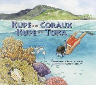 Kupe Et Les Coraux / Kupe Ke Te Toka: Exploring a South Pacific Island Atoll  by  Marjorie Leggitt