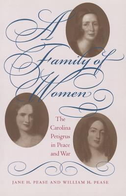 A Family of Women: The Carolina Petigrus in Peace and War  by  Jane H Pease