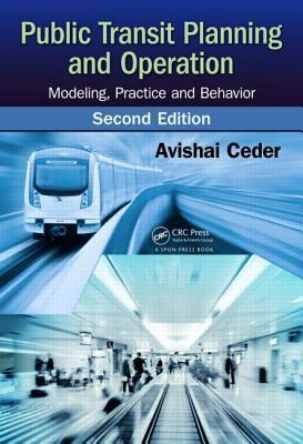 Public Transit Planning and Operation: Modeling, Practice and Behavior, Second Edition Avishai Ceder