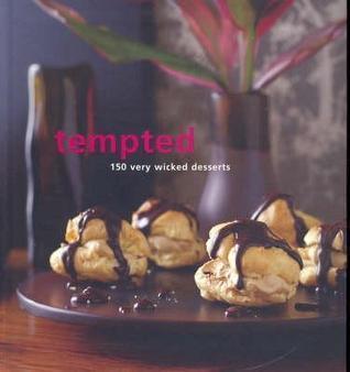Tempted : 150 Very Wicked Desserts  by  Joanne Glynn