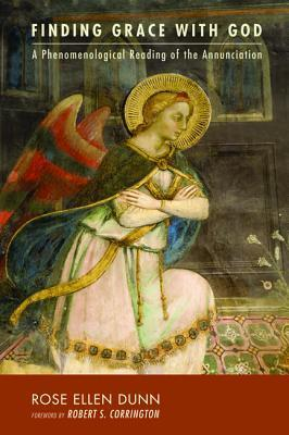 Finding Grace with God: A Phenomenological Reading of the Annunciation  by  Rose Ellen Dunn