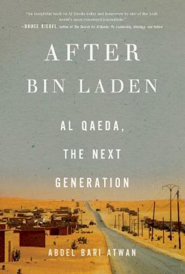 After Bin Laden: Al Qaeda, the Next Generation  by  Abdel Bari Atwan