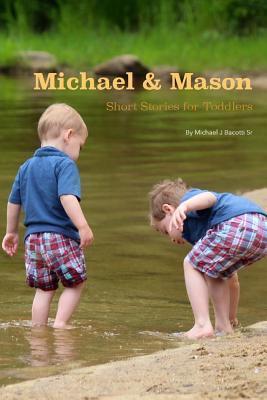 Michael and Mason: Short Stories for Toddlers Michael Joseph Bacotti Sr
