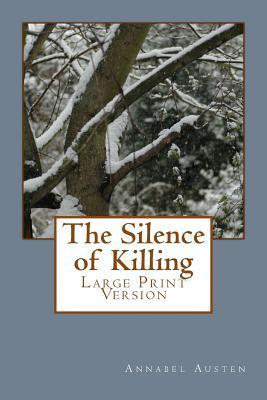 The Silence of Killing: Large Print Version  by  Annabel Austen