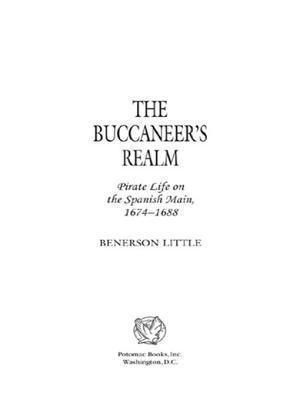 The Buccaneers Realm: Pirate Life on the Spanish Main, 1674-1688  by  Benerson Little