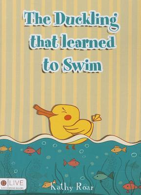The Duckling That Learned to Swim  by  Kathy Roar