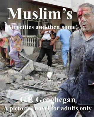 Muslims Atrocities and Then Some  by  G P Geoghegan