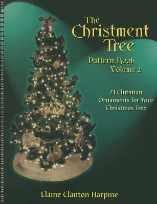 The Christment Tree : How to Make Christian Ornaments for Your Christmas Tree, Vol. 2  by  E.C. Harpine