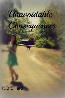 Unavoidable Consequences  by  Miss K B Dillard
