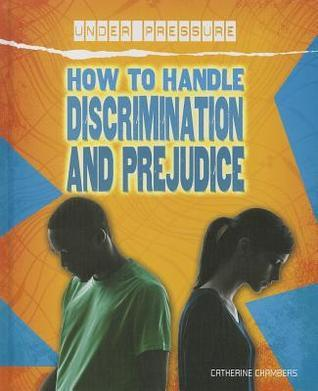 How to Handle Discrimination and Prejudice Catherine Chambers