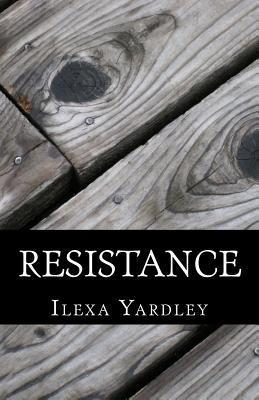 Resistance  by  Ilexa Yardley