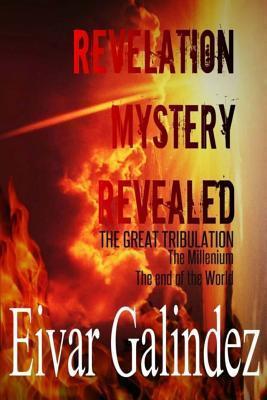 Revelation Mystery Revealed  by  Eivar Galindez